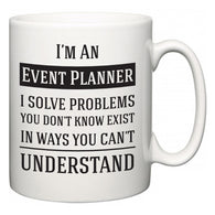 I'm A Event Planner I Solve Problems You Don't Know Exist In Ways You Can't Understand  Mug