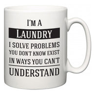 I'm A Laundry I Solve Problems You Don't Know Exist In Ways You Can't Understand  Mug