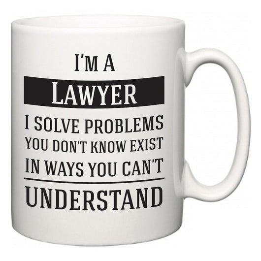 I'm A Lawyer I Solve Problems You Don't Know Exist In Ways You Can't Understand  Mug