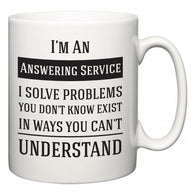 I'm A Answering Service I Solve Problems You Don't Know Exist In Ways You Can't Understand  Mug