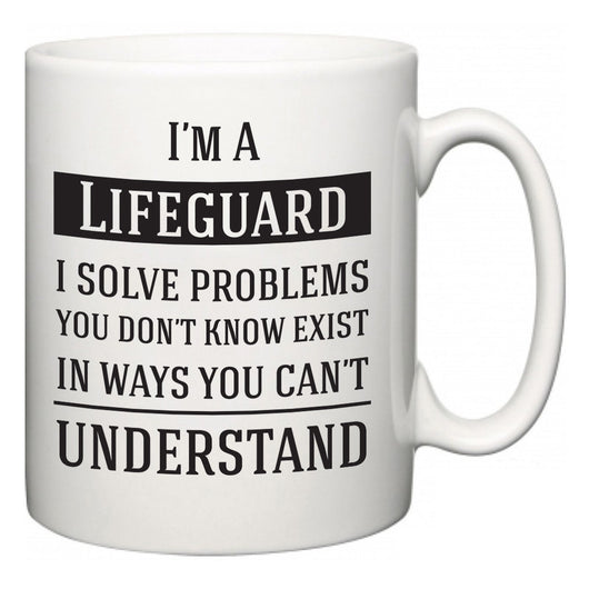 I'm A Lifeguard I Solve Problems You Don't Know Exist In Ways You Can't Understand  Mug