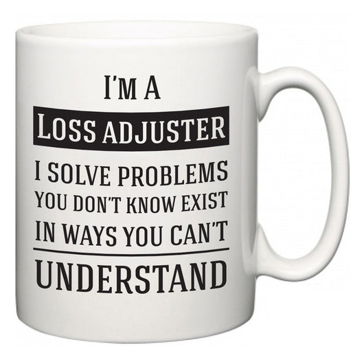 I'm A Loss adjuster I Solve Problems You Don't Know Exist In Ways You Can't Understand  Mug