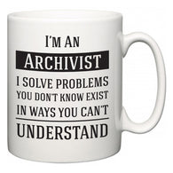 I'm A Archivist I Solve Problems You Don't Know Exist In Ways You Can't Understand  Mug