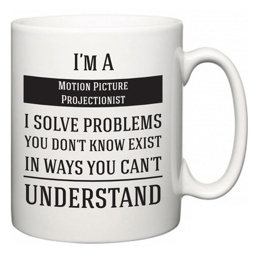 I'm A Motion Picture Projectionist I Solve Problems You Don't Know Exist In Ways You Can't Understand  Mug