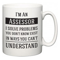I'm A Assessor I Solve Problems You Don't Know Exist In Ways You Can't Understand  Mug