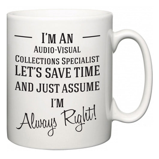 I'm A Audio-Visual Collections Specialist Let's Just Save Time and Assume I'm Always Right  Mug