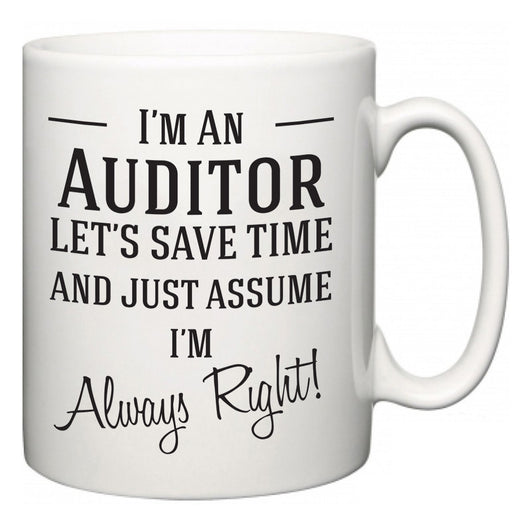 I'm A Auditor Let's Just Save Time and Assume I'm Always Right  Mug