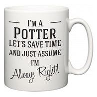 I'm A Potter Let's Just Save Time and Assume I'm Always Right  Mug