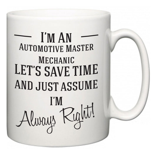 I'm A Automotive Master Mechanic Let's Just Save Time and Assume I'm Always Right  Mug
