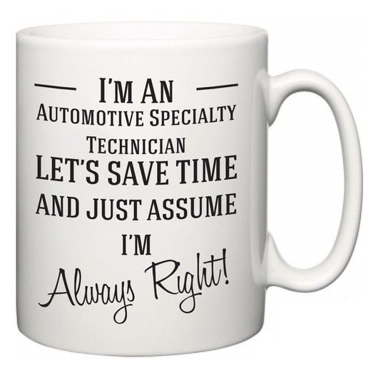 I'm A Automotive Specialty Technician Let's Just Save Time and Assume I'm Always Right  Mug