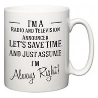 I'm A Radio and Television Announcer Let's Just Save Time and Assume I'm Always Right  Mug