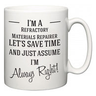 I'm A Refractory Materials Repairer Let's Just Save Time and Assume I'm Always Right  Mug