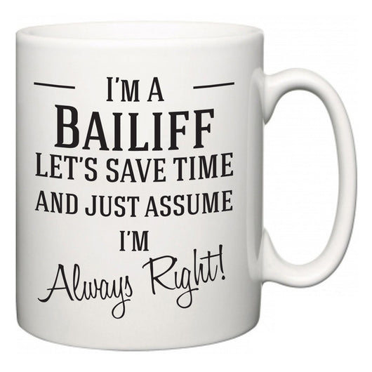 I'm A Bailiff Let's Just Save Time and Assume I'm Always Right  Mug