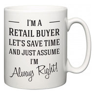 I'm A Retail buyer Let's Just Save Time and Assume I'm Always Right  Mug