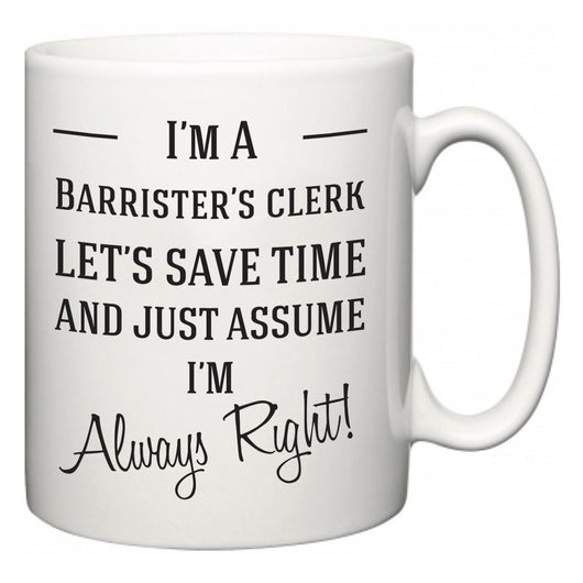 I'm A Barrister's clerk Let's Just Save Time and Assume I'm Always Right  Mug