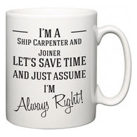 I'm A Ship Carpenter and Joiner Let's Just Save Time and Assume I'm Always Right  Mug
