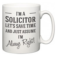 I'm A Solicitor Let's Just Save Time and Assume I'm Always Right  Mug