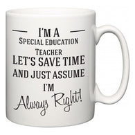 I'm A Special Education Teacher Let's Just Save Time and Assume I'm Always Right  Mug