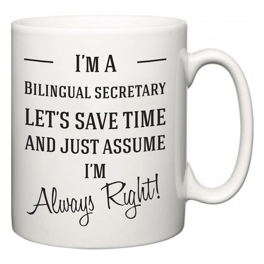 I'm A Bilingual secretary Let's Just Save Time and Assume I'm Always Right  Mug