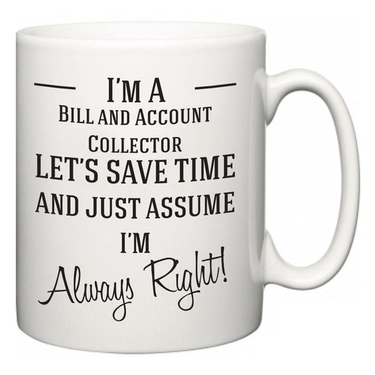 I'm A Bill and Account Collector Let's Just Save Time and Assume I'm Always Right  Mug