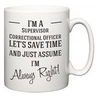 I'm A Supervisor Correctional Officer Let's Just Save Time and Assume I'm Always Right  Mug