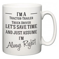 I'm A Tractor-Trailer Truck Driver Let's Just Save Time and Assume I'm Always Right  Mug