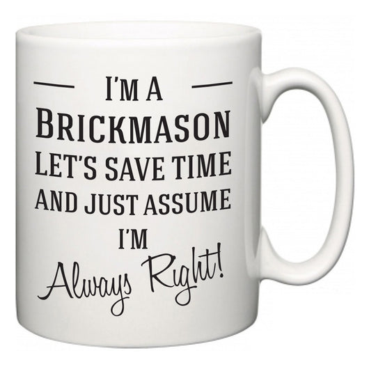I'm A Brickmason Let's Just Save Time and Assume I'm Always Right  Mug