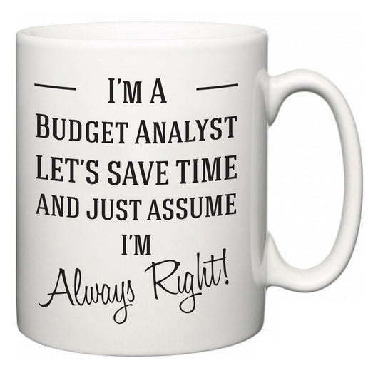 I'm A Budget Analyst Let's Just Save Time and Assume I'm Always Right  Mug