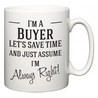 I'm A Buyer Let's Just Save Time and Assume I'm Always Right  Mug