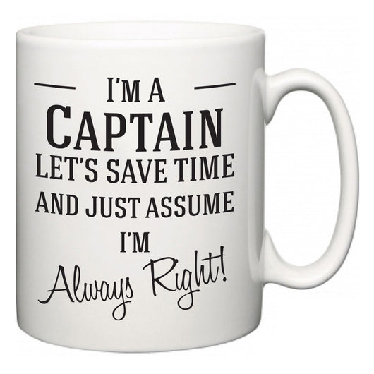 I'm A Captain Let's Just Save Time and Assume I'm Always Right  Mug