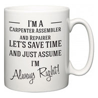 I'm A Carpenter Assembler and Repairer Let's Just Save Time and Assume I'm Always Right  Mug