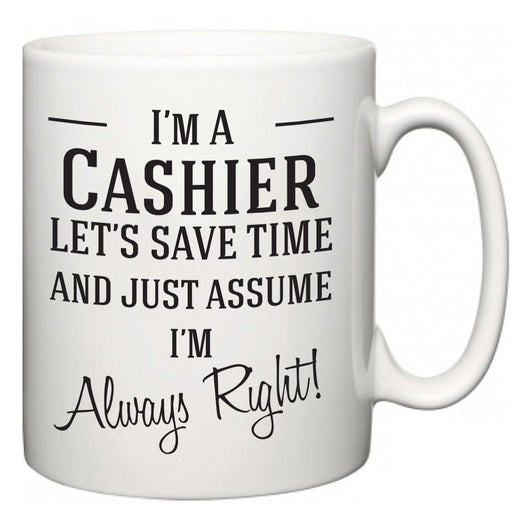 I'm A Cashier Let's Just Save Time and Assume I'm Always Right  Mug