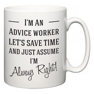 I'm A Advice worker Let's Just Save Time and Assume I'm Always Right  Mug