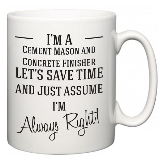 I'm A Cement Mason and Concrete Finisher Let's Just Save Time and Assume I'm Always Right  Mug