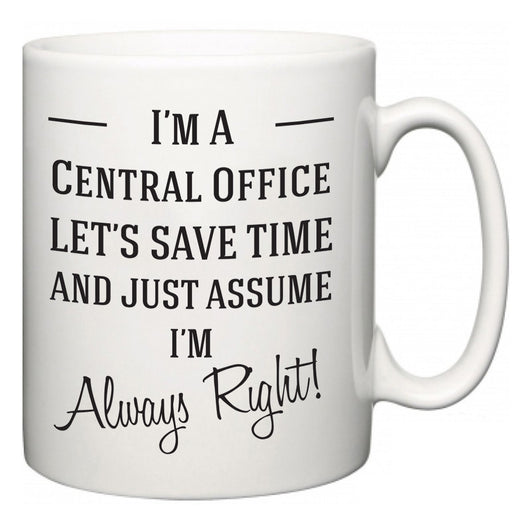 I'm A Central Office Let's Just Save Time and Assume I'm Always Right  Mug