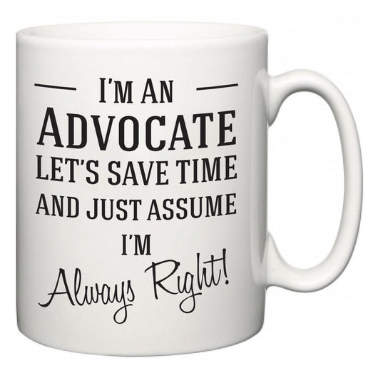 I'm A Advocate Let's Just Save Time and Assume I'm Always Right  Mug