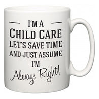 I'm A Child Care Let's Just Save Time and Assume I'm Always Right  Mug