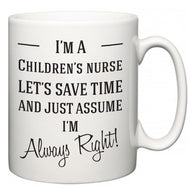 I'm A Children's nurse Let's Just Save Time and Assume I'm Always Right  Mug