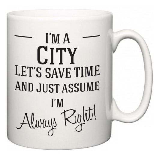 I'm A City Let's Just Save Time and Assume I'm Always Right  Mug