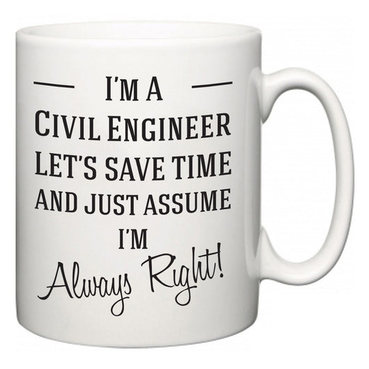 I'm A Civil Engineer Let's Just Save Time and Assume I'm Always Right  Mug
