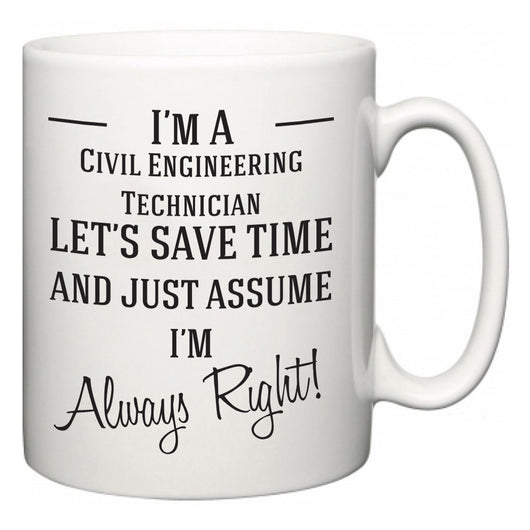 I'm A Civil Engineering Technician Let's Just Save Time and Assume I'm Always Right  Mug