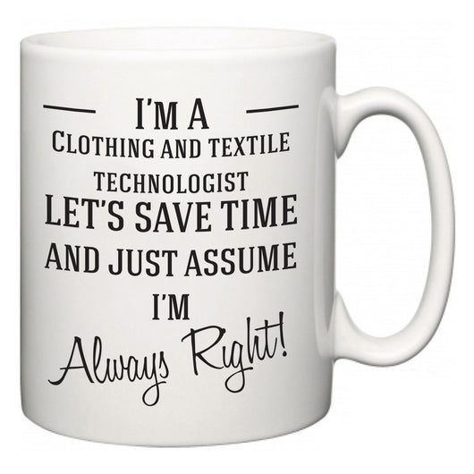 I'm A Clothing and textile technologist Let's Just Save Time and Assume I'm Always Right  Mug