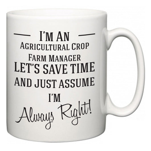I'm A Agricultural Crop Farm Manager Let's Just Save Time and Assume I'm Always Right  Mug
