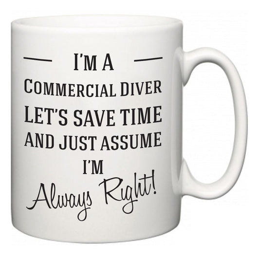 I'm A Commercial Diver Let's Just Save Time and Assume I'm Always Right  Mug