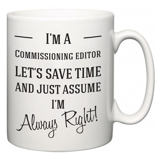 I'm A Commissioning editor Let's Just Save Time and Assume I'm Always Right  Mug