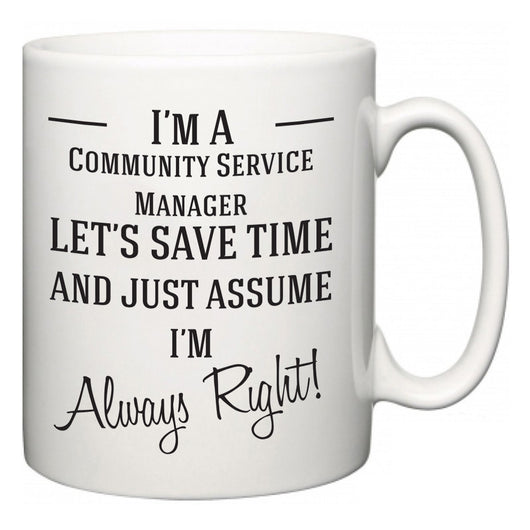 I'm A Community Service Manager Let's Just Save Time and Assume I'm Always Right  Mug