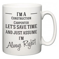 I'm A Construction Carpenter Let's Just Save Time and Assume I'm Always Right  Mug