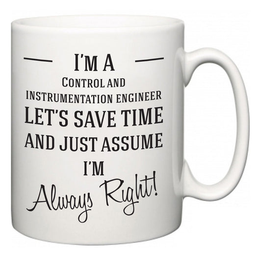 I'm A Control and instrumentation engineer Let's Just Save Time and Assume I'm Always Right  Mug