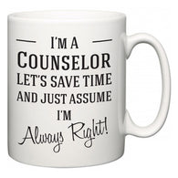 I'm A Counselor Let's Just Save Time and Assume I'm Always Right  Mug