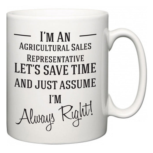 I'm A Agricultural Sales Representative Let's Just Save Time and Assume I'm Always Right  Mug
